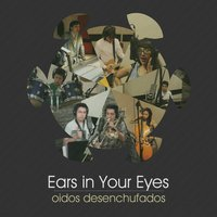 Oidos Desenchufados — Ears in Your Eyes