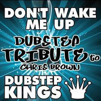 Don't Wake Me Up (Dubstep Tribute to Chris Brown) — D&B Kings