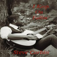 I Keep On Fallin' — Steve Corbin