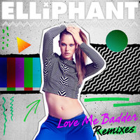 Love Me Badder — Elliphant
