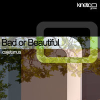 Bad or Beautiful — Cajetanus