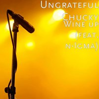 Wine up (feat. n-Igma) — Ungrateful Chucky, N-iGmA