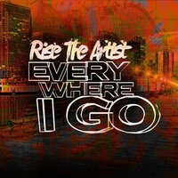 Everywhere I Go — Rise the Artist