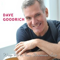 Wrap Me in Your Christmas Love — Dave Goodrich