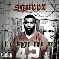 It's Bigger Than Me — Squeez