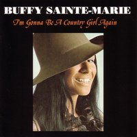 I'M Gonna Be A Country Girl Again — Buffy Sainte-Marie