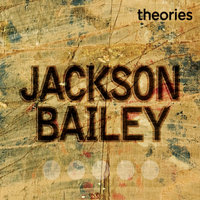 Theories — Jackson Bailey