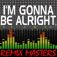 I'm Gonna Be Alright — Remix Masters