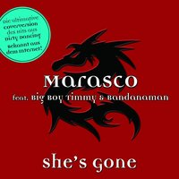 She's Gone — Marasco Feat. Big Boy Timmy And Bandanaman, Marasco