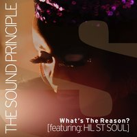 What's the Reason? — Hil St Soul, The Sound Principle