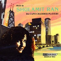 The Music of Shulamit Ran — Patricia Spencer, Laura Flax, Da Capo Chamber Players, Eric Wyrick