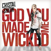 God You Made Me Wicked — Cristal Snow