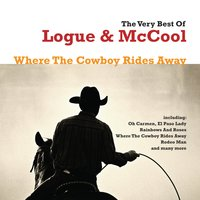 The Best Of - Where The Cowboy Rides Away — Logue & McCool