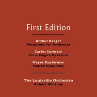 Arthur Berger: Polyphony for Orchestra - Carlos Surinach: Feria Magica Overture - Meyer Kupferman: Fourth Symphony — The Louisville Orchestra, Robert Whitney, Arthur Berger, Carlos Surinach, Meyer Kupferman, The Louisville Orchestra and Robert Whitney