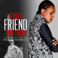 Friend Turn Enemy (Friendship Gone To) — D'East