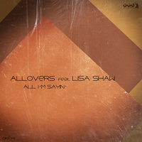 All I'm Sayin' — Allovers feat. Lisa Shaw
