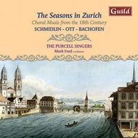 The Seasons in Zürich - Choral Music from the 18th Century — Mark Ford, The Purcell Singers, Johann Caspar Bachofen, Johannes Schmidlin, Hans Jakob Ott