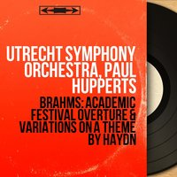 Brahms: Academic Festival Overture & Variations On a Theme By Haydn — Utrecht Symphony Orchestra, Paul Hupperts, Иоганнес Брамс