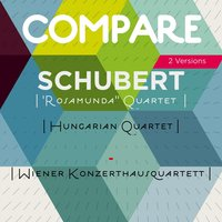 Schubert:  Quartet No. 13, Op. 29, D. 804, Hungarian Quartet vs. Wiener Konzerthausquartett — Hungarian Quartet, Wiener Konzerthaus Quartett, Wiener Konzerthausquartett, Франц Шуберт