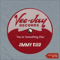 You're Something Else — Jimmy Reed