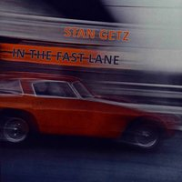 In The Fast Lane — Stan Getz