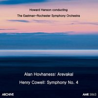 Alan Hovhaness, Arevakal & Henry Cowell: Symphony No. 4 — Henry Cowell, Alan Hovhaness, Howard Hanson, Wallingford Riegger, Eastman-Rochester Symphony Orchestra