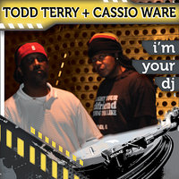 I'm Your DJ — Todd Terry, Cassio Ware