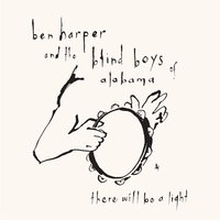 There Will Be A Light — Ben Harper, The Blind Boys Of Alabama