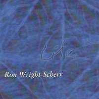 Life — Ron Wright-Scherr