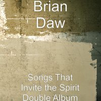 Songs That Invite the Spirit of the Lord — Brian Daw