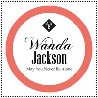 May You Never Be Alone — Wanda Jackson