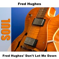 Fred Hughes' Don't Let Me Down — Fred Hughes