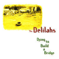Dying to Build a Bridge — The Delilahs