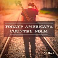 Today's Americana Country Folk, Vol. 1 (A Selection of Independent Country Folk Artists) — Country Singers International