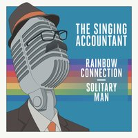 The Singing Accountant - Rainbow Connection / Solitary Man — Keith Ferreira