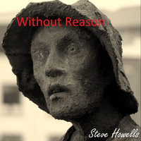 Without Reason — Steve Howells