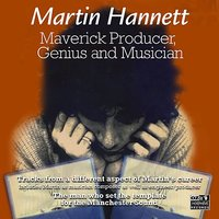 Maverick Producer, Genius and Musician — Martin Hannett