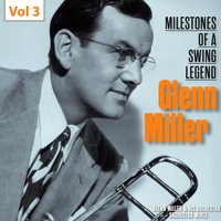 Milestones of a Swing Legend - Glenn Miller, Vol. 3 — Glenn Miller