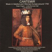 Cantemir: Music in Istanbul And Ottoman Europe Around 1700 — İhsan Özgen, Linda Burman-Hall, Lux Musica