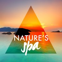 Nature's Spa — Nature Sounds Nature Music, Nature Spa Meditation Music, Nature Sounds Nature Music|Nature Spa Meditation Music|Sounds of Nature