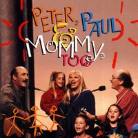 Peter, Paul & Mommy, Too — Peter, Paul & Mary