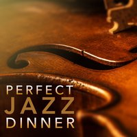 Perfect Jazz Dinner — Perfect Dinner Music