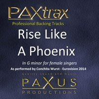 Paxtrax Professional Backing Tracks: Rise Like a Phoenix (As Performed by Conchita Wurst)[G Minor for Female Singers] — Paxus Productions