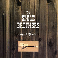 Back Forty — The Smile Brothers