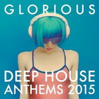 Glorious Deep House Anthems 2015 — Pop Tracks, Dance DJ, Dance Party Dj Club, Dance DJ|Dance Party Dj Club|Pop Tracks