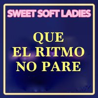 Que el Ritmo No Pare — Sweet Soft Ladies, Limited Lifestyle Edition