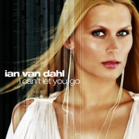 I Can't Let You Go — Ian Van Dahl