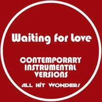 Waiting for Love: Contemporary Instrumental Versions — Karaoke All Hit Wonders