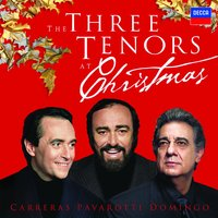 The Three Tenors At Christmas — José Carreras, Luciano Pavarotti, Plácido Domingo, Luciano Pavarotti, Placido Domingo & Jose Carreras