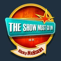 THE SHOW MUST GO ON with Ricky Nelson, Vol. 01 — Ricky Nelson